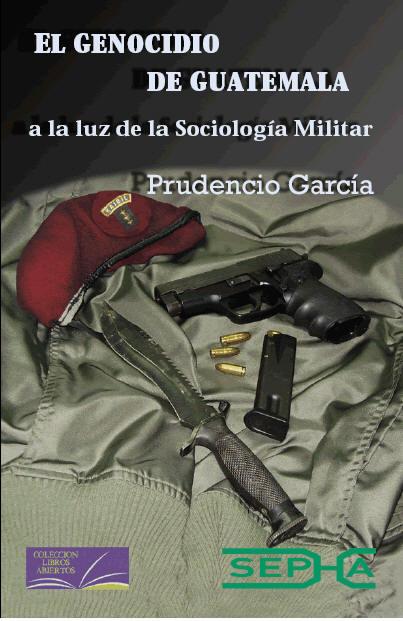 EL GENOCIDIO DE GUATEMALA a la luz de la Sociología Militar - Libro de Prudencio García